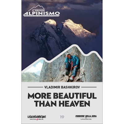 More beautiful than heaven - IL GRANDE ALPINISMO - STORIE DI SFIDE VERTICALI